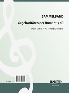 Orgelraritäten der Romantik 49