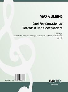 Gulbins: Drei Festfantasien zu Totenfest und Gedenkfeiern für Orgel op.105
