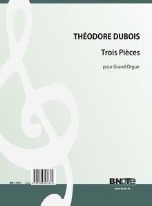 Dubois: Trois Pièces pour Grand Orgue