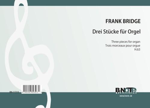 Bridge: Drei Stücke für Orgel H.63
