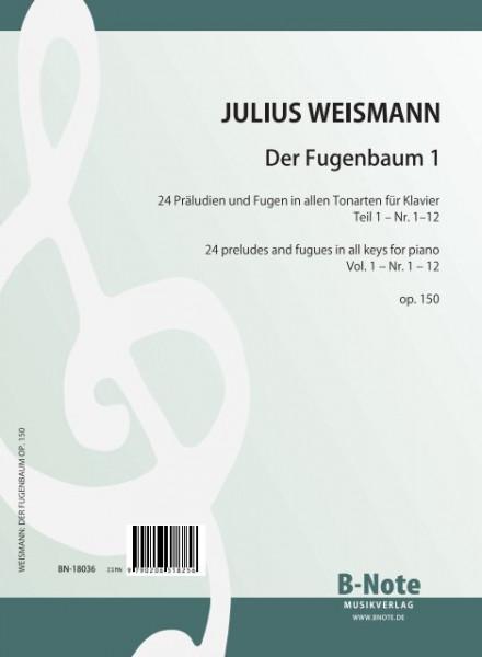 Weismann: Der Fugenbaum - Präludien und Fugen in allen Tonarten für Klavier op.150 (Vol.1)