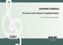Diebold: 25 short and easy organ preludes op.106