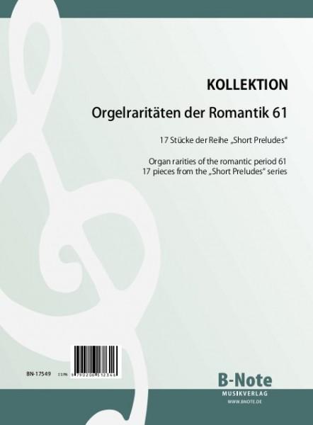 """Orgelraritäten der Romantik 61: 17 Stücke der Reihe """"Short Preludes"""""""