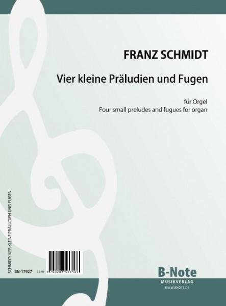 Schmidt: Vier kleine Präludien und Fugen für Orgel