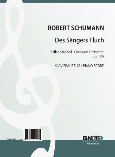 Schumann: Des Sängers Fluch – Ballade für Soli, Chor und Orchester op. 139 (Klavierauszug)