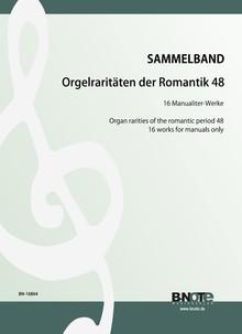 Orgelraritäten der Romantik 48: Manualiter-Stücke