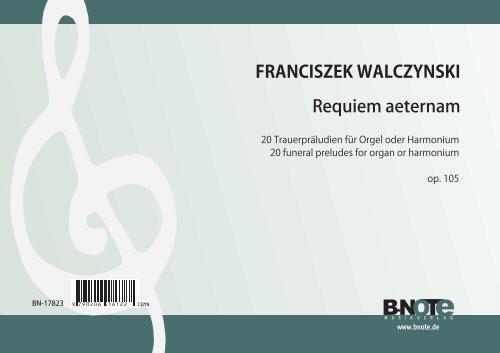 Walczynski: Requiem aeternam – 20 Trauerpräludien für Orgel oder Harmonium op.105