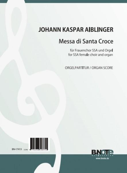 Aiblinger: Messa di Santa Croce für Frauenchor SSA und Orgel