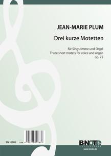 Plum: Trois motets brèves pour chant et orgue op.75