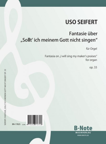 "Seifert: Fantasia on ""I will sing my maker's praises"" for organ op.33"