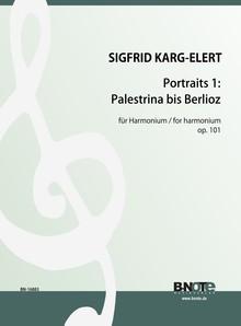 Karg-Elert: Portraits for harmonium op.101/1: Palestrina to Berlioz