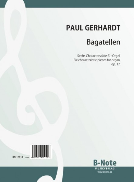 Gerhardt: Bagatellen – Six characteristic pieces for organ op.17