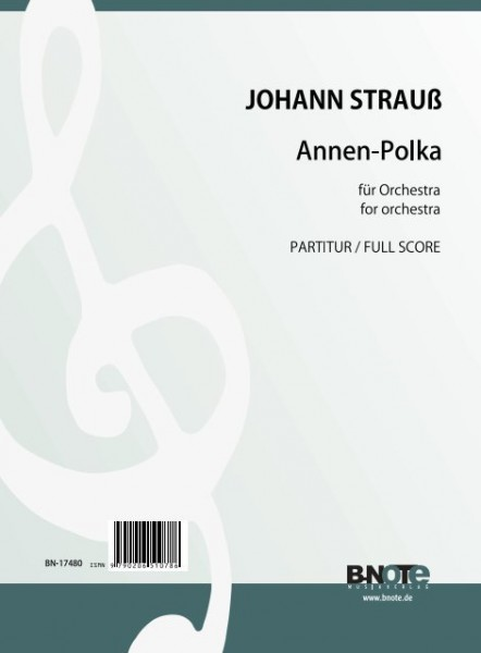 Strauss (Sohn): Annen-Polka for orchestra (original version) (full score)