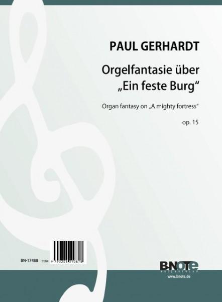 """Gerhardt: Orgelfantasie über """"Ein feste Burg ist unser Gott"""" op.15"""