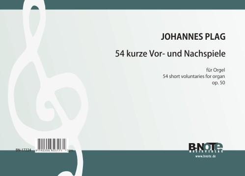 Plag: 54 kurze Vor- und Nachspiele für Orgel op.50