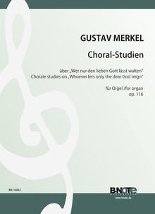 """Merkel: Ten chorale studies on """"Wer nur den lieben Gott lässt walten"""" for organ"""