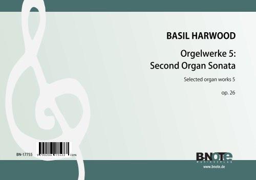 Harwood: Orgelwerke 5: Orgelsonate Nr.2 op.26