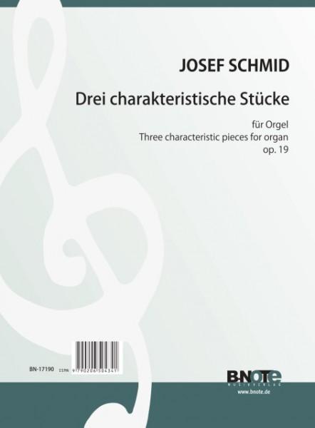 Schmid: Trois pièces characteristiques pour orgue op.19