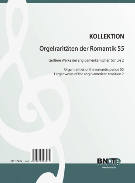 Orgelraritäten der Romantik 55: Größere Werke der angloamerikanischen Schule 2