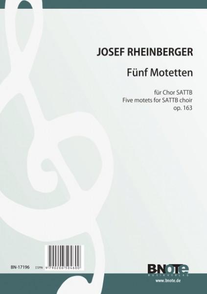 Rheinberger: Fünf Motetten für Chor SATTB oder SAATB op.163