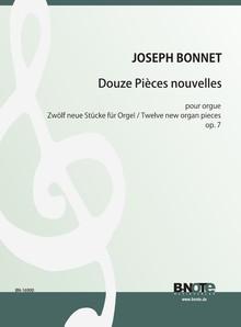 Bonnet: Douze Pièces nouvelles pour Orgue op.7